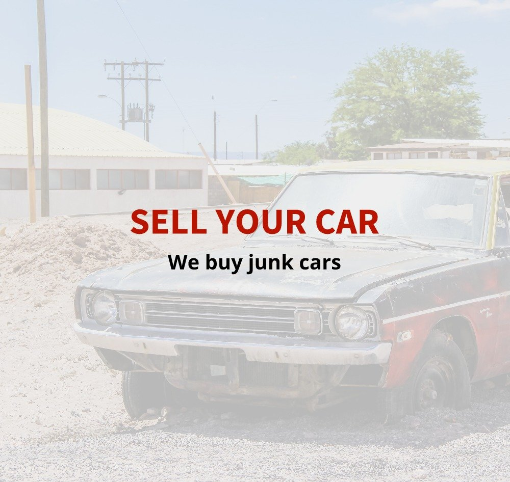 We Buy Junk Cars - Used Auto Parts | Sell Your Car For Cash